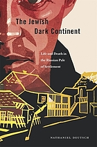 The Jewish dark continent : life and death in the Russian pale of settlement