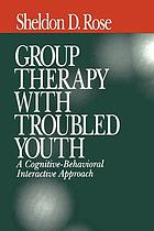 Group therapy with troubled youth : a cognitive behavioral interactive approach