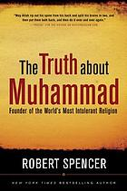 The truth about Muhammad : founder of the world's most intolerant religion