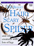 The really hairy scary spider and other creatures with lots of legs