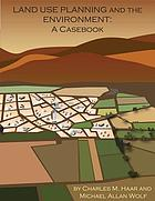 Land use planning and the environment : a casebook