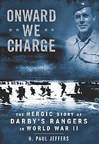Onward we charge : the heroic story of Darby's Rangers in World War II