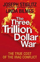 The three trillion dollar war : the true story of the Iraq conflict