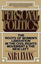 Personal politics : the roots of women's liberation in the civil rights movement and the new left