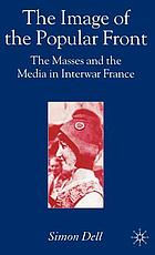 The image of the Popular Front : the masses and the media in interwar France