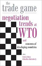 The trade game : negotiation trends at WTO and concerns of Developing countries
