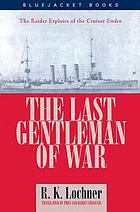 The last gentleman-of-war : the raider exploits of the cruiser Emden