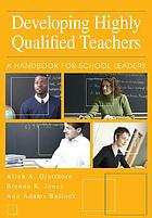 Developing highly qualified teachers : a handbook for school leaders