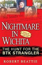 Nightmare in Wichita : the hunt for the BTK strangler
