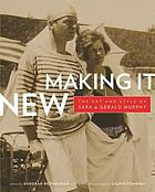 Making it new : the art and style of Sara and Gerald Murphy ; [catalogue for the Exhibition Making It New : the Art and Style of Sara and Gerald Murphy, Williams College Museum of Art, Williamstown, Massachusetts, July 8 - November 11, 2007 ...]