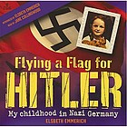 Flying a flag for Hitler : my childhood in Nazi Germany