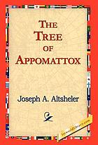 The tree of Appomattox : a story of the civil war's close