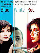 Blue ; White ; Red : Zbigniew Preisner's original film music for Kieslowski's Three colours trilogy : arranged for solo piano