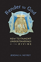 Render to God : New Testament understandings of the divine