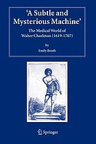"""A subtle and mysterious machine"" : the medical world of Walter Charleton (1619-1707)"