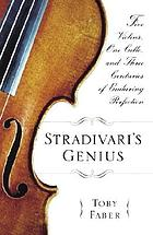 Stradivari's genius : five violins, one cello, and three centuries of enduring perfection