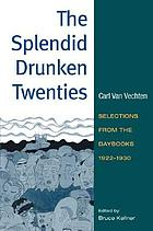 The splendid drunken twenties : selections from the daybooks, 1922-30