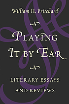 Playing it by ear : literary essays and reviews
