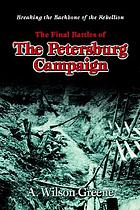 Breaking the backbone of the rebellion : the final battles of the Petersburg campaign