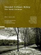 Daniel Urban Kiley : the early gardens
