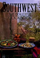 Southwest the beautiful cookbook : recipes from America's Southwest