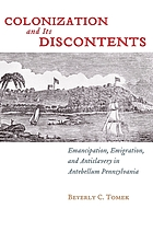 Colonization and its discontents : emancipation, emigration, and antislavery in antebellum Pennsylvania