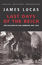 Last days of the Reich : the collapse of Nazi Germany, May 1945