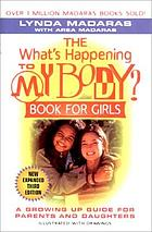 The what's happening to my body? book for girls : a growing-up guide for parents and daughters