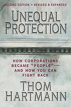 "Unequal protection how corporations became ""people""--and you can fight back"