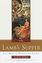 The Lamb's Supper : the Mass as heaven on Earth