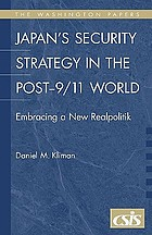 Japan's security strategy in the post-9/11 world : embracing a new realpolitik