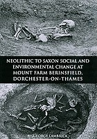 Neolithic to Saxon social and environmental change at Mount Farm, Berinsfield, Dorchester-on-Thames