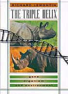 The triple helix : gene, organism, and environment