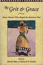 By grit & grace : eleven women who shaped the American West
