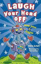 Laugh your head off : great jokes and giggles