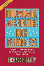 Interviewing and selecting high performers : every manager's guide to effective interviewing techniques