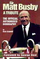 Sir Matt Busby : a tribute : the official authorised biography