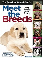 The American Kennel Club's meet the breeds : dog breeds from A to Z