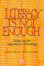 Literacy is not enough : essays on the importance of reading