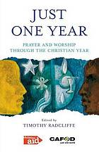 Just one year : prayer and worship through the Christian year