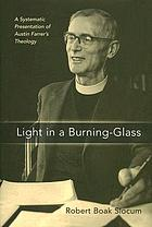 Light in a burning-glass : a systematic presentation of Austin Farrer's theology