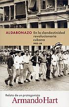 Aldabonazo : en la clandestinidad revolucionaria cubana, 1952-58 : relato de un protagonista