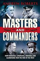 Masters and commanders : how Roosevelt, Churchill, Marshall, and Alanbrooke won the war in the West