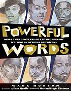 Powerful words : more than 200 years of extraordinary writing by African Americans