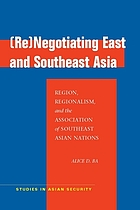 (Re)negotiating East and Southeast Asia : region, regionalism, and the Association of Southeast Asian Nations
