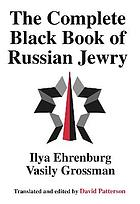 The black book : the ruthless murder of Jews by German-Fascist invaders throughout the temporarily-occupied regions of the Soviet Union and in the death camps of Poland during the war of 1941-1945