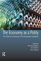 The economy as a polity : the political constitution of contemporary capitalism
