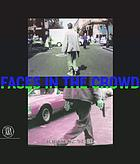 Faces in the crowd : picturing modern life from Manet to today = volti nella folla : immagini dell vita moderna da Manet a oggi