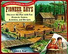 Pioneer days : discover the past with fun projects, games, activities, and recipes