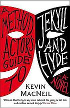 A method actor's guide to Jekyll and Hyde : a novel